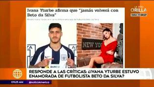 Ivana Yturbe responde a duros comentarios sobre su relación con Beto Da Silva