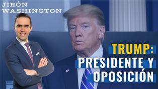 Trump: Presidente y oposición