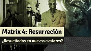 Matrix 4 Resurrección: ¿Resucitaron en nuevas personas?