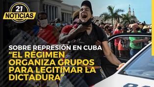 """Sobre represión en Cuba: """"El régimen organiza grupos para legitimar la dictadura"""""""